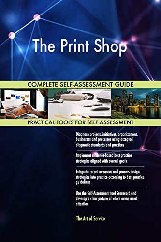 The Print Shop All-Inclusive Self-Assessment - More than 700 Success Criteria, Instant Visual Insights, Comprehensive Spreadsheet Dashboard, Auto-Prioritized for Quick Results