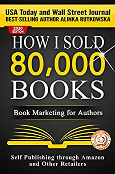 HOW I SOLD 80,000 BOOKS: Book Marketing for Authors (Self Publishing through Amazon and Other Retailers) by [Alinka Rutkowska]