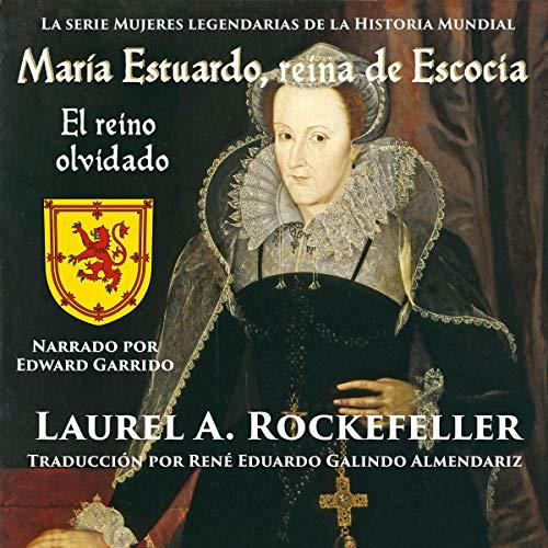 María Estuardo, reina de Escocia [Mary Stuart, Queen of Scotland] Audiobook By Laurel A. Rockefeller cover art