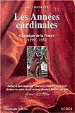 Les Années Cardinales - Chronique de le France 1599 - 1652