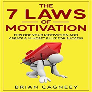 The 7 Laws of Motivation     Explode Your Motivation and Create a Mindset Built for Success              By:                                                                                                                                 Brian Cagneey                               Narrated by:                                                                                                                                 Steve White                      Length: 1 hr and 17 mins     3 ratings     Overall 4.0