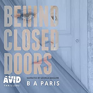 Behind Closed Doors                   By:                                                                                                                                 B A Paris                               Narrated by:                                                                                                                                 Georgia Maguire                      Length: 8 hrs and 46 mins     2,693 ratings     Overall 4.5