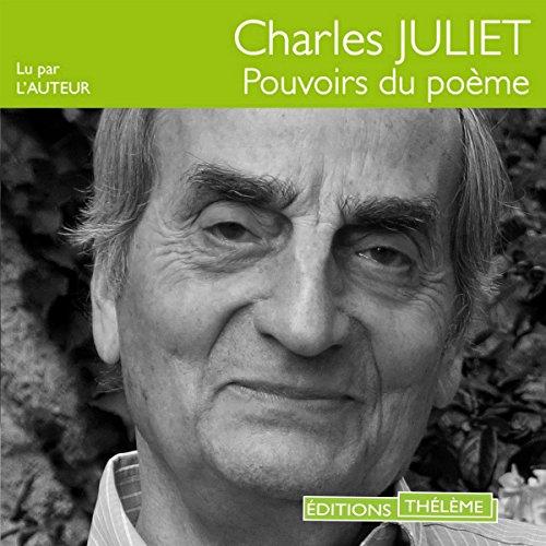 Pouvoirs du poème                   De :                                                                                                                                 Charles Juliet                               Lu par :                                                                                                                                 Charles Juliet                      Durée : 1 h et 7 min     1 notation     Global 5,0