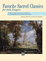 Favorite Sacred Classics for Solo Singers: Medium High: 18 Classic Songs for Solo Voice and Piano... For Worship, Recitals, Concerts and Contests (Favorite Classics for Solo Singers)