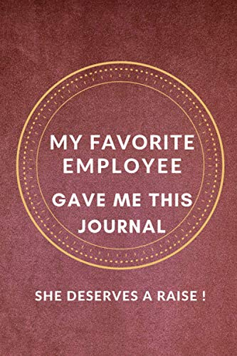 My Favorite Employee Gave Me This Journal she deserves a raise ! BEST Gift...