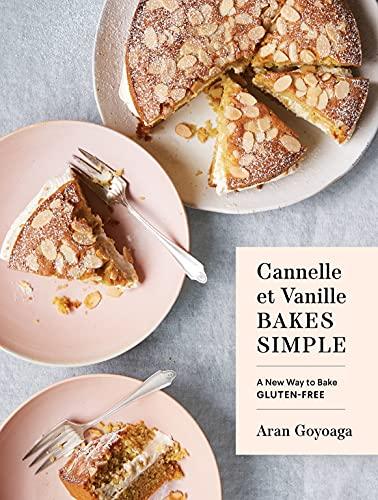 Cannelle et Vanille Bakes Simple: A New Way to Bake Gluten-Free