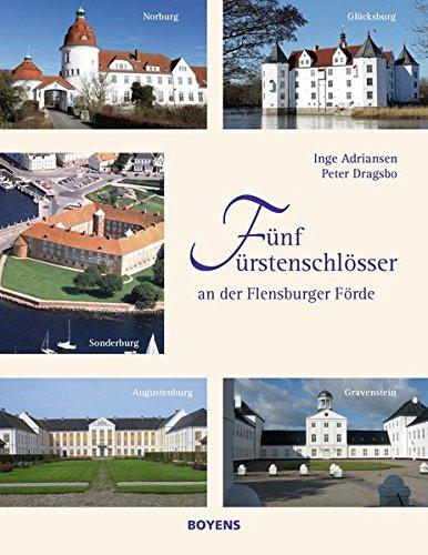 Fünf Fürstenschlösser an der Flensburger Förde: Sonderburg, Norburg, Augustenburg, Gravenstein und Glücksburg