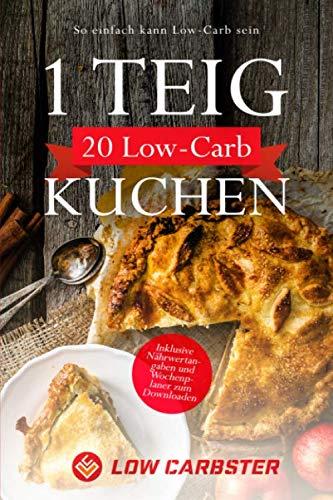 1 Teig 20 Low-Carb Kuchen: So einfach kann Low-Carb sein - Inklusive Nährwertangaben und Wochenplaner zum Downloaden