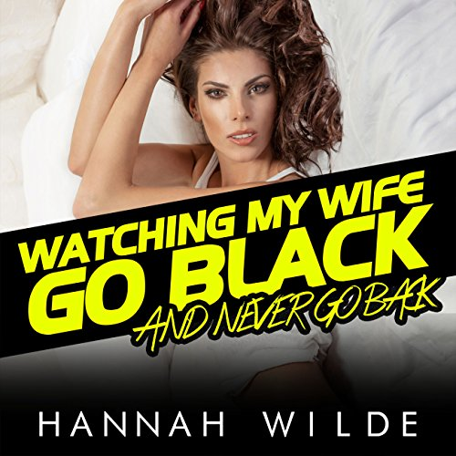 Watching My Wife Go Black, and Never Go Back                   By:                                                                                                                                 Hannah Wilde                               Narrated by:                                                                                                                                 Hannah Wilde                      Length: 19 mins     Not rated yet     Overall 0.0