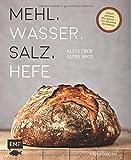 Mehl, Wasser, Salz, Hefe – Alles über gutes Brot: Einfach perfektes Brot backen – von Sauerteig bis Hefeteig