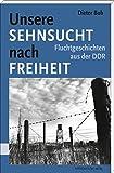 Unsere Sehnsucht nach Freiheit: Fluchtgeschichten aus der DDR