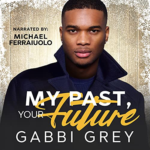 My Past, Your Future Audiobook By Gabbi Grey cover art