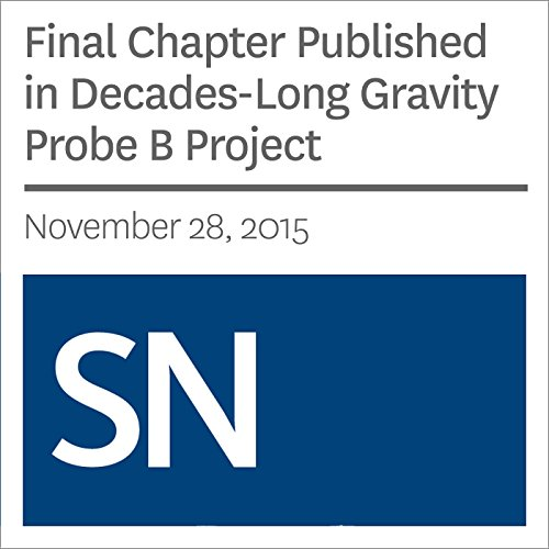 Final Chapter Published in Decades-Long Gravity Probe B Project                   By:                                                                                                                                 Andrew Grant                               Narrated by:                                                                                                                                 Mark Moran                      Length: 4 mins     Not rated yet     Overall 0.0