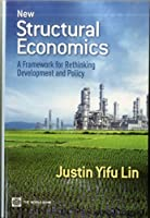 New Structural Economics: A Framework for Rethinking Development and Policy (World Bank Publications)