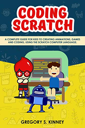 Coding Scratch for Kids: A Complete Guide For Kids To Creating Animations, Games And Coding, Using The Scratch Computer Language (English Edition)