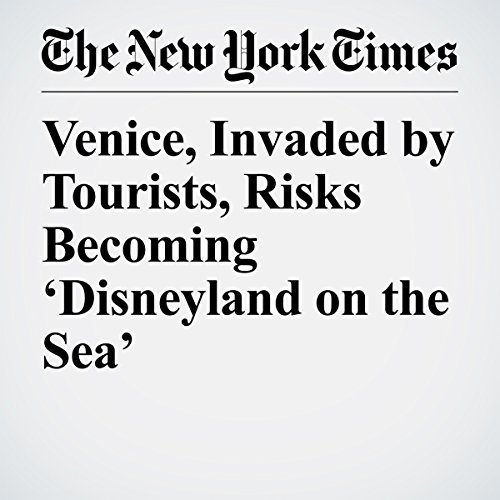 Venice, Invaded by Tourists, Risks Becoming 'Disneyland on the Sea' | Jason Horowitz