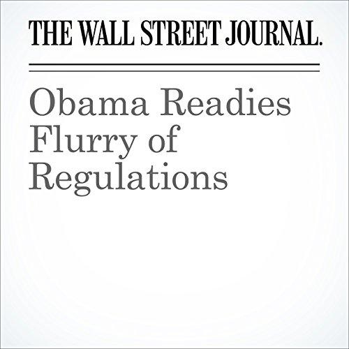 Obama Readies Flurry of Regulations cover art