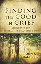 Finding the Good in Grief: Rediscover Joy After A Life-Changing Loss