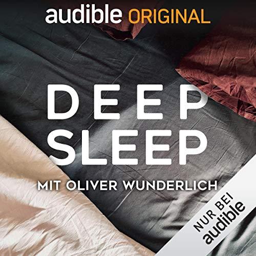 Deep Sleep (Original Podcast)                   Autor:                                                                                                                                 Oliver Wunderlich                               Sprecher:                                                                                                                                 Oliver Wunderlich                      Spieldauer: 14 Std. und 30 Min.     547 Bewertungen     Gesamt 4,5