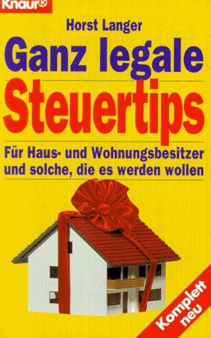 Ganz legale Steuertips: Für Haus- und Wohnungsbesitzer und solche, die es werden wollen (Knaur Taschenbücher. Sachbücher)