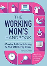 The Working Mom's Handbook: A Survival Guide for Returning to Work after Having a Baby