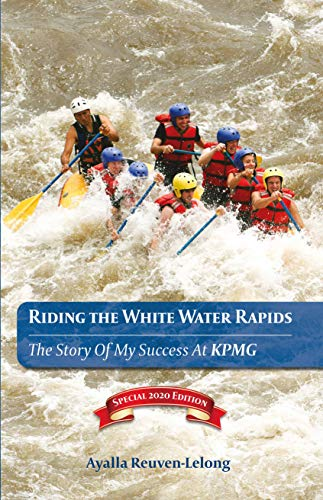 Riding the White Water Rapids: The Story Of My Success At KPMG (2020)