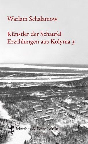 Künstler der Schaufel: Erzählungen aus Kolyma 3 (Schalamow - Werke in Einzelbänden)