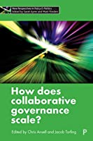 How Does Collaborative Governance Scale? (New Perspectives in Policy & Politics)