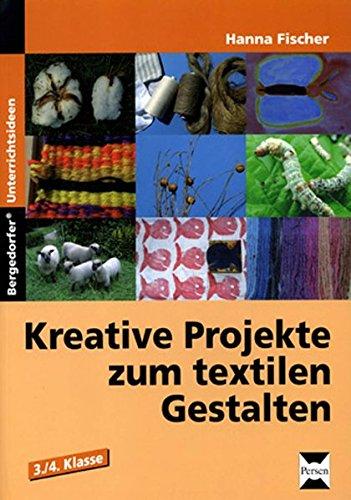 Kreative Projekte zum textilen Gestalten: Wolle, Baumwolle, Seide und Flachs. 3./4. Schuljahr