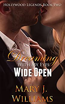 Dreaming With My Eyes Wide Open: Friends to Lovers Billionaire Romance (Hollywood Legends Book 2) by [Mary J. Williams]