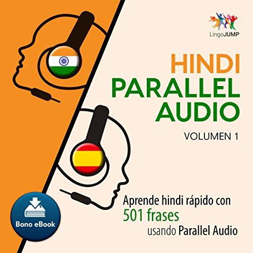 Hindi Parallel Audio - Aprende hindi rápido con 501 frases usando Parallel Audio - Volumen 1 [Hindi Parallel Audio - Learn Hindi Fast with 501 Phrases Using Parallel Audio] Audiobook By Lingo Jump cover art