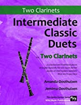 Intermediate Classic Duets for Two Clarinets: 22 classical and traditional melodies for two equal clarinets of intermediate standard. Requiring some ... the upper register. Most are in easy keys.