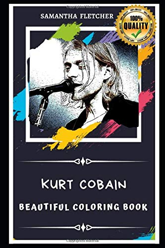 Kurt Cobain Beautiful Coloring Book: Stress Relieving Adult Coloring Book for All Ages