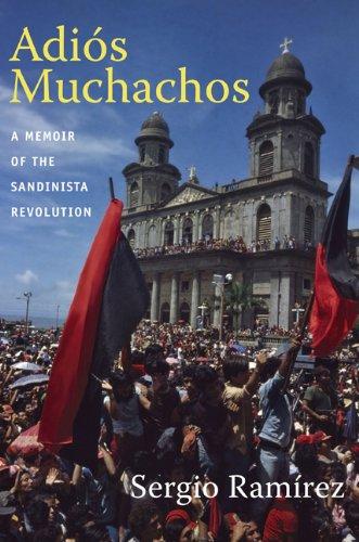 Adiós Muchachos: A Memoir of the Sandinista Revolution (American Encounters/Global Interactions)