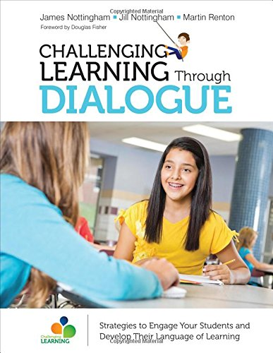 Download Challenging Learning Through Dialogue: Strategies to Engage Your Students and Develop Their Language of Learning (Corwin Teaching Essentials) 1506376525
