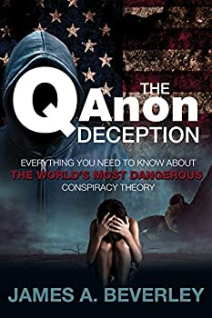 The QAnon Deception  Everything You Need to Know about the World s Most Dangerous Conspiracy Theory