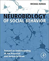 Neurobiology of Social Behavior: Toward an Understanding of the Prosocial and Antisocial Brain