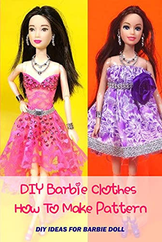 DIY Barbie Clothes How To Make Patterns: DIY Ideas For Barbie Doll: Barbie Sewing Patterns (English Edition)