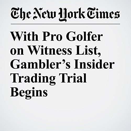 With Pro Golfer on Witness List, Gambler's Insider Trading Trial Begins copertina