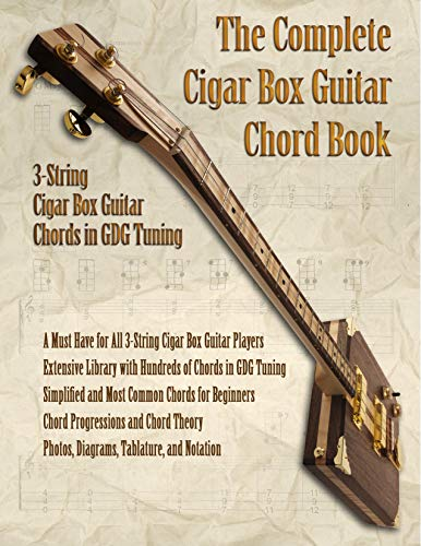 The Complete Cigar Box Guitar Chord Book: 3-String Cigar Box Guitar Chords in GDG Tuning (English Edition)