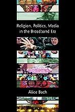 Religion, Politics, Media in the Broadband Era