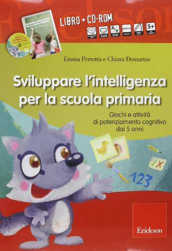 Sviluppare l\'intelligenza per la scuola primaria. Giochi e attività di potenziamento cognitivo dai 5 anni. Con CD-ROM
