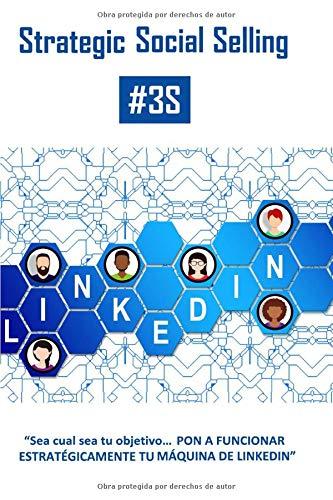 Strategic Social Selling: Sea cual sea tu objetivo, PON A FUNCIONAR ESTRATÉGICAMENTE TU MÁQUINA DE LINKEDIN