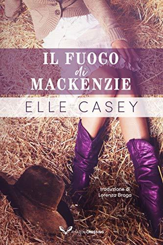 Il fuoco di MacKenzie: Il seguito di Risplendi, non bruciare di [Elle Casey, Lorenza Braga]
