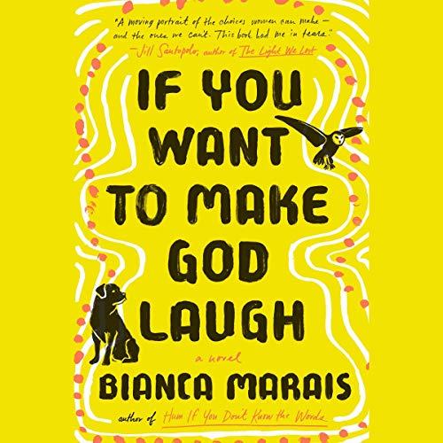 If You Want to Make God Laugh: A Novel