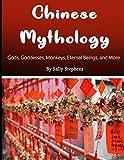 Chinese Mythology: Gods, Goddesses, Monkeys, Eternal Beings, and More