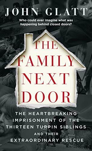 Compare Textbook Prices for The Family Next Door: The Heartbreaking Imprisonment of the Thirteen Turpin Siblings and Their Extraordinary Rescue  ISBN 9781250312303 by Glatt, John