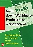 Mehr Profit durch Weltklasse-Produktionsmanagement - Richard Ludwig
