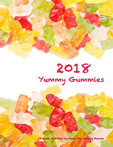 2018 Yummy Gummies 18 Month 2017-2018 Academic Year Monthly Planner: July 2017 To December 2018 Calendar Schedule Organizer with Motivational Quotes (2018 Cute Planners) (Volume 84)