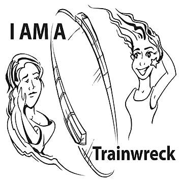 I Am a Trainwreck